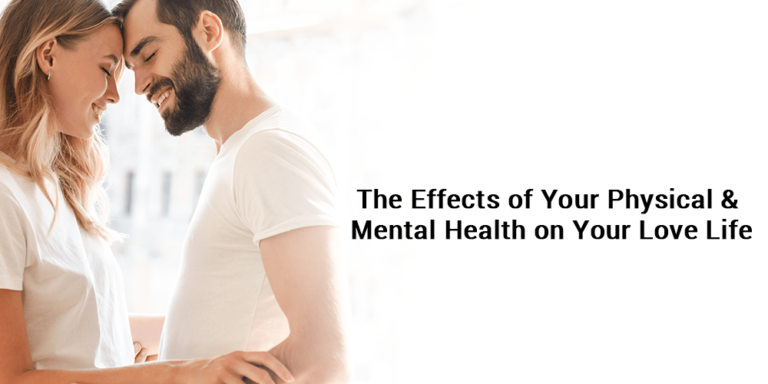 The Effects of Your Physical & Mental Health on Your Love Life