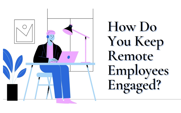 How Do You Keep Remote Employees Engaged?